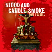 Tom Russell: Blood And Candle Smoke