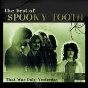 The Best of Spooky Tooth - That Was Only Yesterday