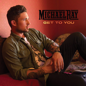 Michael Ray: Get to You