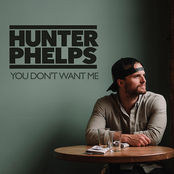 Hunter Phelps: You Don't Want Me
