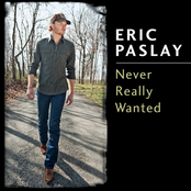 Eric Paslay: Never Really Wanted