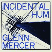 Glenn Mercer: Incidental Hum