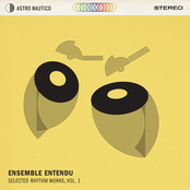 Ensemble Entendu: Selected Rhythm Works, Vol. 1