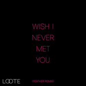 Wish I Never Met You (Feather Remix)