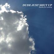 Dude Just Shut Up
