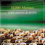 10,000 Maniacs: Love Among the Ruins