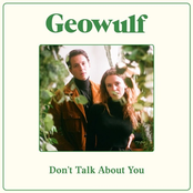 Geowulf: Don't Talk About You