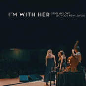 I'm With Her: Send My Love (To Your New Lover) [Live]