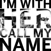 I'm With Her: Call My Name
