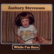 Zachary Stevenson: While I'm Here