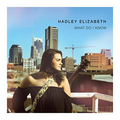 Hadley Elizabeth: What Do I Know