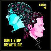 Don't Stop or We'll Die: Dazzle Me