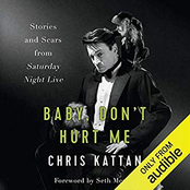 Chris Kattan: Baby, Don't Hurt Me: Stories and Scars from Saturday Night Live (Unabridged)