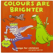 Colours Are Brighter: Songs For Children - And Grown Ups Too
