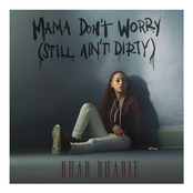 Mama Don't Worry (Still Ain't Dirty) - Single