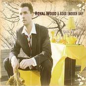 Royal Wood: A Good Enough Day