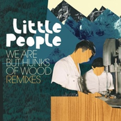 Little People: We Are but Hunks of Wood Remixes