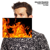 Dillon Francis: This Mixtape is Fire.