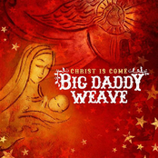 Big Daddy Weave: Christ Is Come