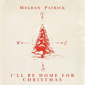 Meghan Patrick: I'll Be Home for Christmas