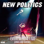 New Politics: Everywhere I Go (Kings and Queens)