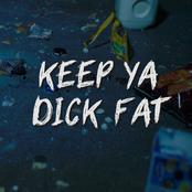 Keep Ya Dick Fat