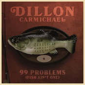 Dillon Carmichael: 99 Problems (Fish Ain't One)