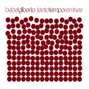 Bebel Gilberto: Tanto Tempo Remixes