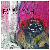 Phil Roy: The Great Longing
