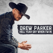 Drew Parker: Hell Yeah Say When I'm In
