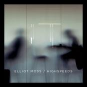 Elliot Moss: Highspeeds