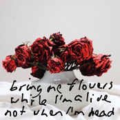 Bring Me Flowers While I'm Alive Not When I'm Dead