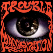Trouble: Manic Frustration
