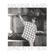 Mackenzie Shivers: Living in My Head - EP