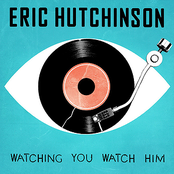 Eric Hutchinson: Watching You Watch Him