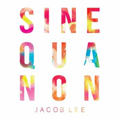 Jacob Lee: Sine Qua Non