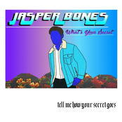 Jasper Bones: What's Your Secret