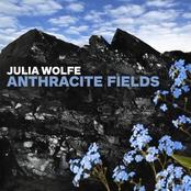 Julia Wolfe: Julia Wolfe: Anthracite Fields