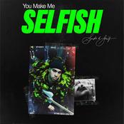 You Make Me Selfish