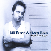 Bill Toms and Hard Rain: My Own Eyes