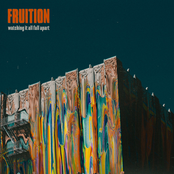 Fruition: Watching It All Fall Apart