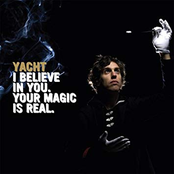 Yacht: I Believe In You. Your Magic Is Real