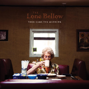 The Lone Bellow: Then Came the Morning