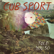 Cub Sport: Told You So