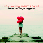 Lucy Wainwright Roche: There's A Last Time For Everything
