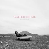Waited on Me