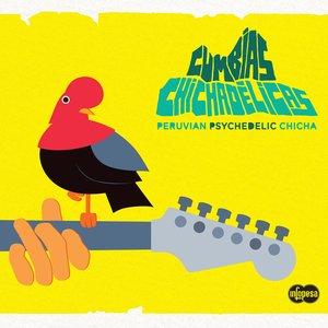 Cumbias Chichadelicas: Peruvian Psychedelic Chicha