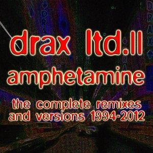 Drax Ltd. II - Amphetamine (The Complete Remixes and Versions 1994-2012)