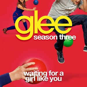 Waiting For A Girl Like You (Glee Cast Version)