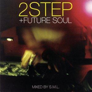 2Step + Future Soul (Continuous DJ Mix By DJ S.M.L.)